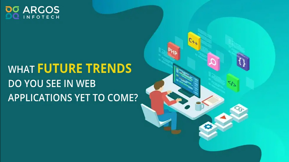 What Future Trends Do You See in Web Applications Yet to Come?