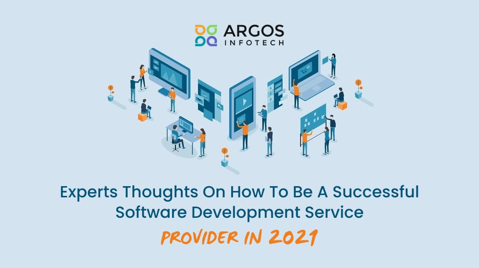 Experts Thoughts On How To Be A Successful Software Development Service Provider In 2021