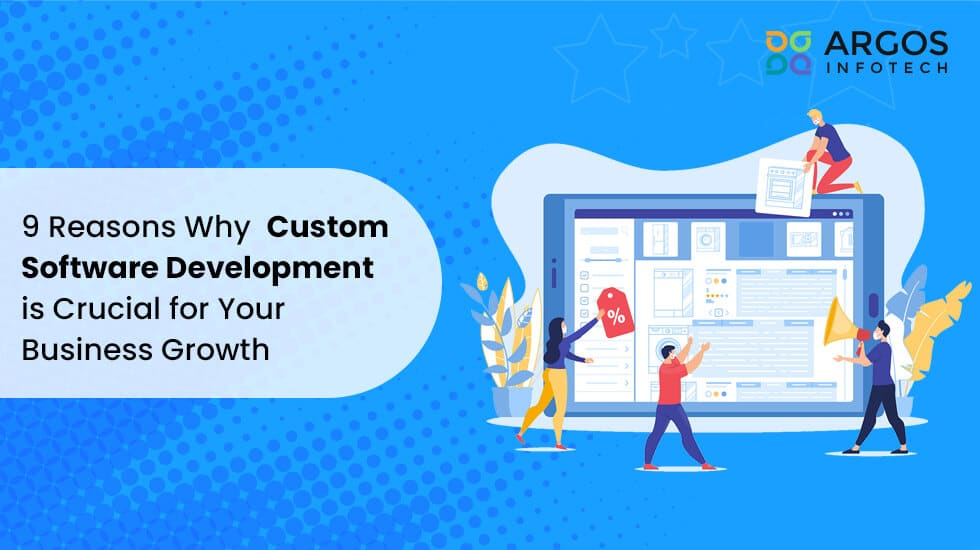 9Reasons Why Custom Software Development Is Crucial For Your Business Growth