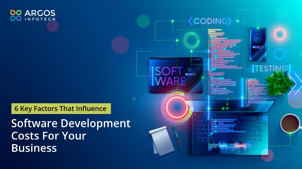 6 Key Factors That Influence Software Development Costs For Your Business