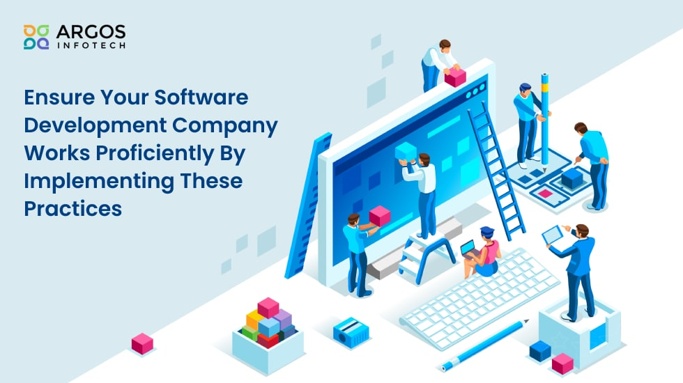Ensure Your Software Development Company Works Proficiently By Implementing These Practices