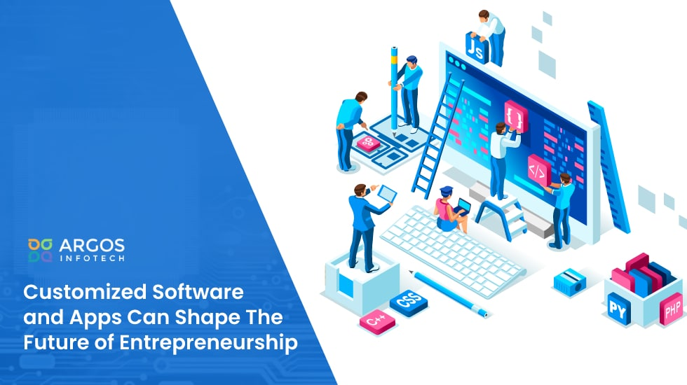 Customized Software and Apps Can Shape The Future of Entrepreneurship
